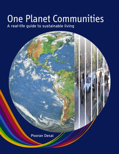 One Planet Communities: A Real Life Guide to Sustainable Living by Pooran Desai