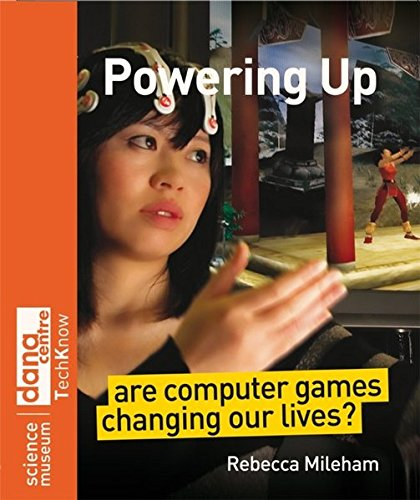 Powering Up: Are Computer Games Changing Our Lives? by Rebecca Mileham