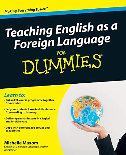 Teaching English as a Foreign Language for Dummies by Michelle M. Maxom