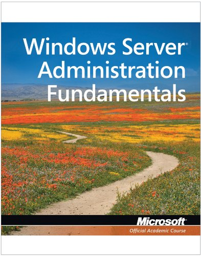 98-365: Windows Server Administration Fundamentals by Microsoft Official Academic Course