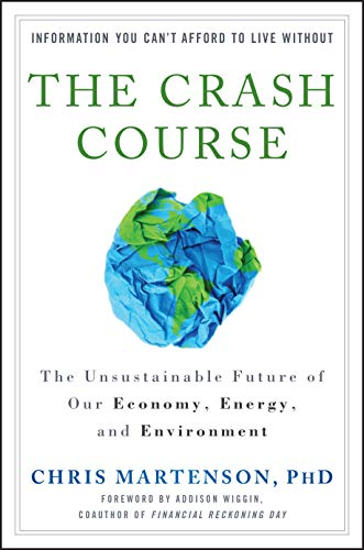 The Crash Course: The Unsustainable Future of Our Economy, Energy, and Environment by Chris Martenson