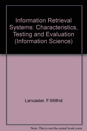 Information Retrieval Systems: Characteristics, Testing and Evaluation by F.Wilfrid Lancaster
