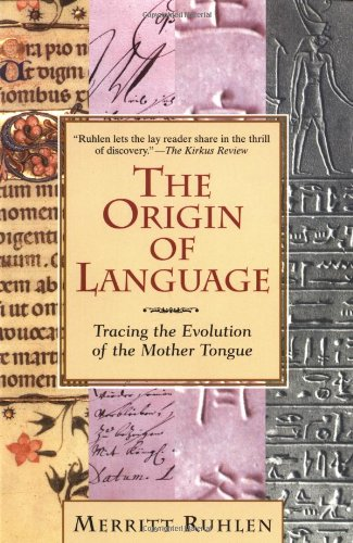 The Origin of Language: Tracing the Evolution of the Mother Tongue by Ruhlen