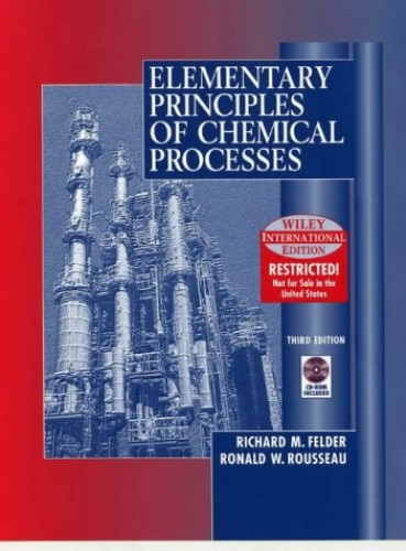 Elementary Principles of Chemical Processes by Richard Mark Felder