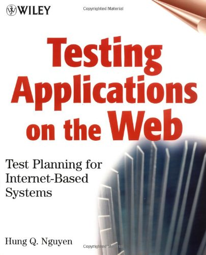 Testing Applications on the Web: Test Planning for Internet-based Systems by Hung Q. Nguyen