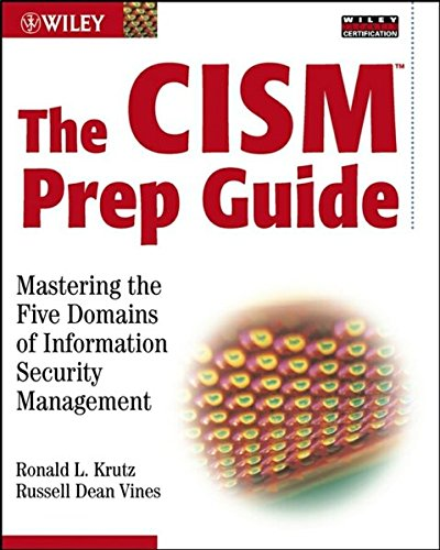 The CISM Prep Guide: Mastering the Five Domains of Information Security Management by Ronald L. Krutz