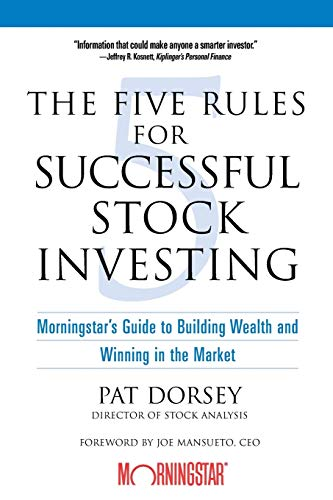 The Five Rules for Successful Stock Investing: Morningstar's Guide to Building Wealth and Winning in the Market by Pat Dorsey