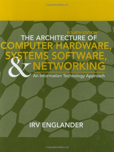 The Architecture of Computer Hardware and System Software: An Information Technology Approach by Irv Englander