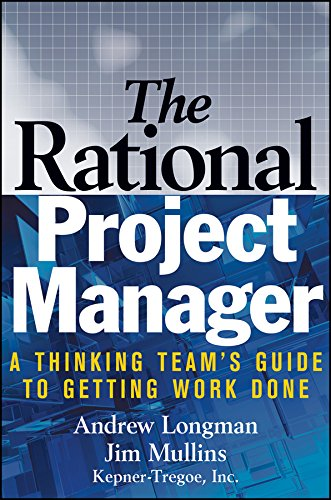 The Rational Project Manager: A Thinking Team's Guide to Getting Work Done by A. Longman