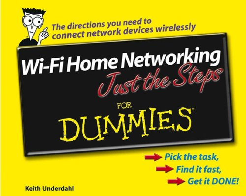 Wi-Fi Home Networking Just the Steps For Dummies by Keith Underdahl