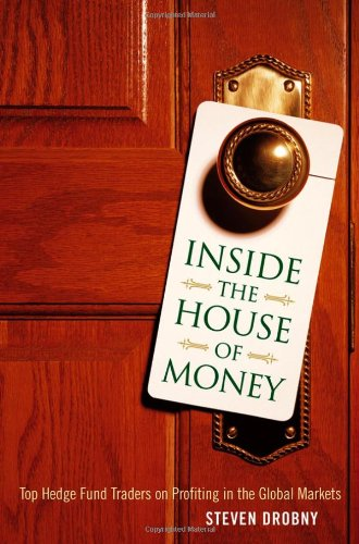 Inside the House of Money: Top Hedge Fund Traders on Profiting in the Global Markets by Steven Drobny