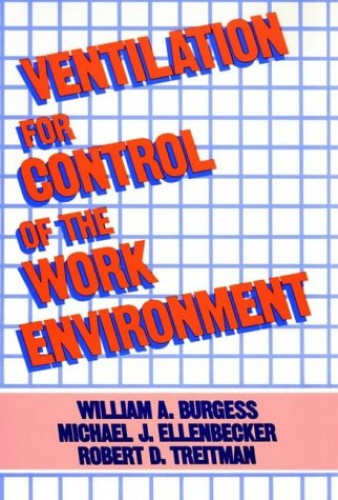 Ventilation for Control of the Work Environment by William A. Burgess