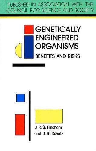 Genetically Engineered Organisms: Benefits and Risks by John Fincham (Professor of Genetics, Cambridge University)