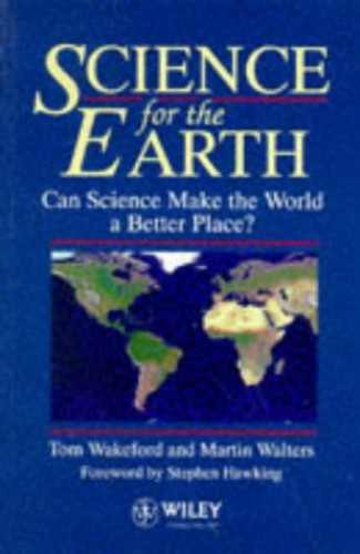 Science for the Earth: Can Science Make the World a Better Place? by Tom Wakeford