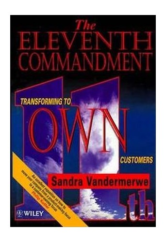 The Eleventh Commandment: Transforming to 'Own' Customers by Sandra Van Der Merwe