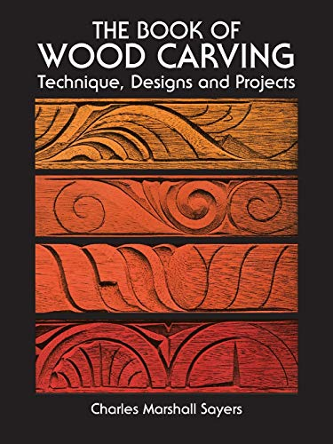 The Book of Woodcarving: Techniques, Designs and Projects by Charles Marshall Sayers