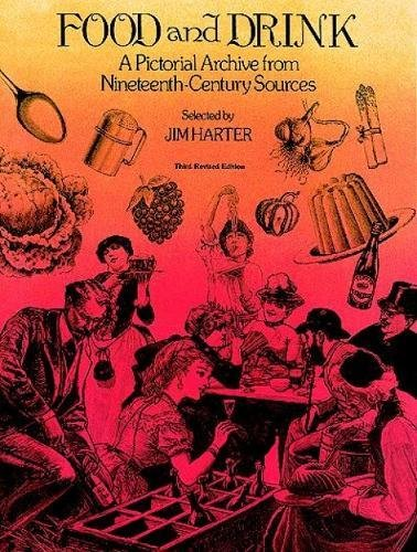 Food and Drink: A Pictorial Archive from 19th Century Sources by Jim Harter
