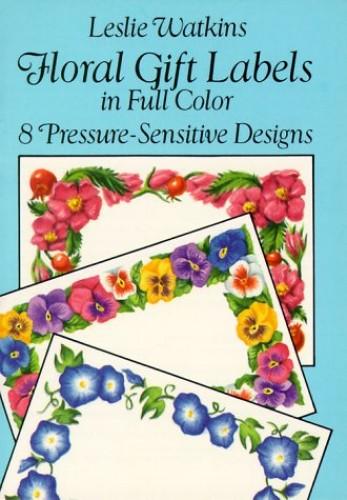 Floral Gift Labels in Full Colour: 8 Pressure-Sensitive Designs by Leslie Watkins