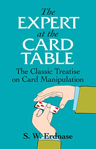 The Expert at the Card Table: Classic Treatise on Card Manipulation by S. W. Erdnase
