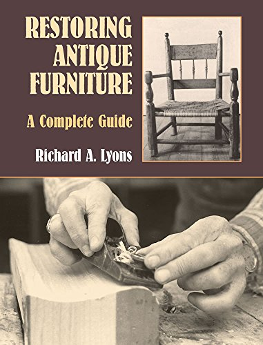 Restoring Antique Furniture: A Complete Guide by Richard A. Lyons