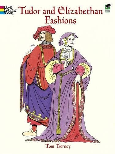Tudor and Elizabethan Fashions by Tom Tierny