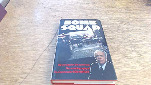 Bomb Squad: My War Against the Terrorists by Bob Huntley