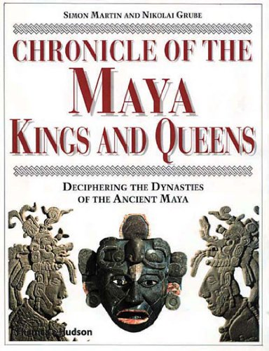 Chronicle of the Maya Kings and Queens: Deciphering the Dynasties of the Ancient Maya by Mr. Simon Martin