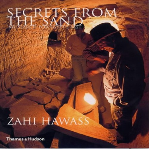 Secrets from the Sand: My Search for Egypt's Past by Zahi A. Hawass
