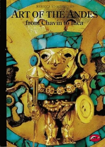 Art of the Andes: From Chavin to Inca by Rebecca Stone-Miller