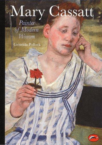 Mary Cassatt: Painter of Modern Women by Griselda Pollock