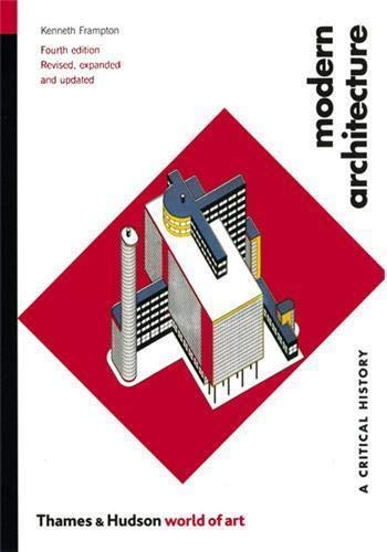 Modern Architecture: A Critical History by Kenneth Frampton