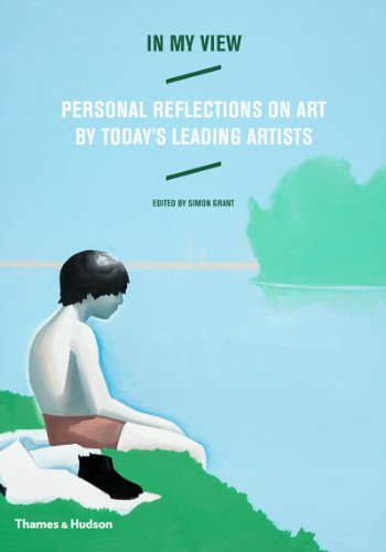 In My View: Personal Reflections on Art by Today's Leading Artists by Simon Grant