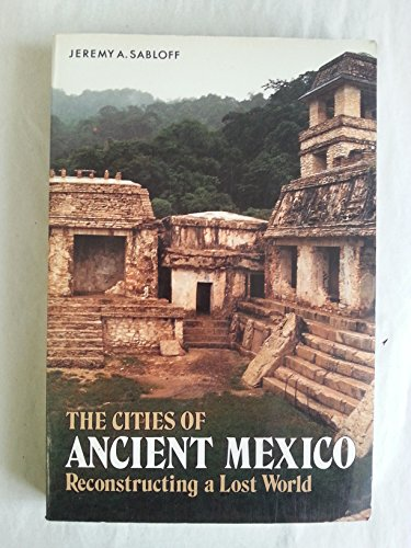 The Cities of Ancient Mexico by Jeremy A. Sabloff
