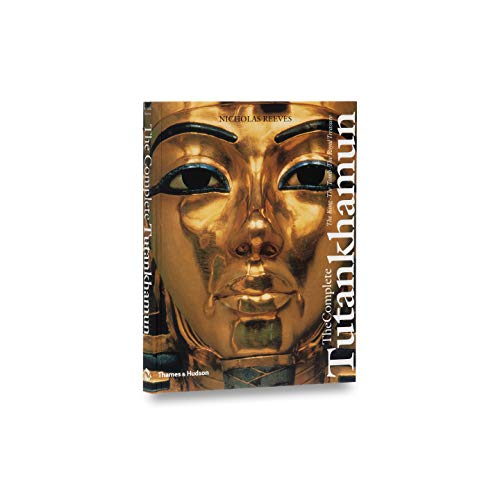 The Complete Tutankhamun: The King, the Tomb, the Royal Treasure by Nicholas Reeves