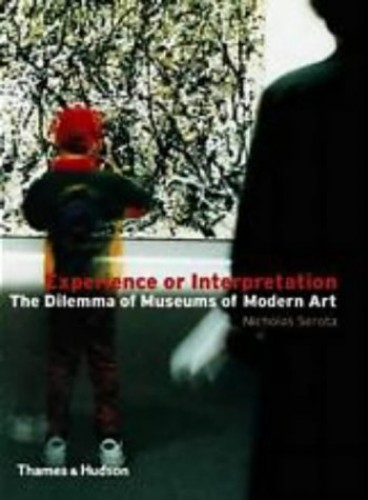 Experience or Interpretation: The Dilemma of Museums of Modern Art by Nicholas Serota