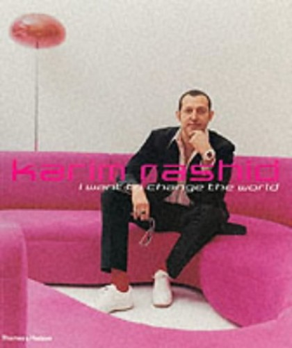 Karim Rashid: I Want to Change the World by Karim Rashid