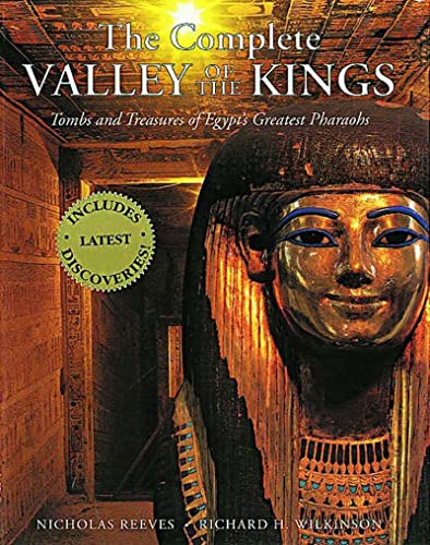 The Complete Valley of the Kings: Tombs and Treasures of Egypt's Greatest Pharaohs by Nicholas Reeves