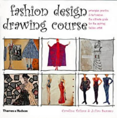 Fashion Design Drawing Course: Principles, Practice and Techniques - The Ultimate Guide for the Aspiring Fashion Artist by Caroline Tatham