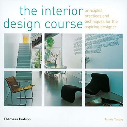 The Interior Design Course: Principles, Practices and Techniques for the Aspiring Designer by Tomris Tangaz