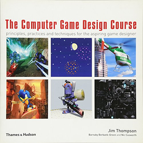 The Computer Game Design Course: Principles, Practices and Techniques for the Aspiring Game Designer by Jared Taylor