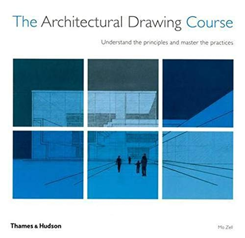 The Architectural Drawing Course: Understand the Principles and Master the Practices by Mo Zell