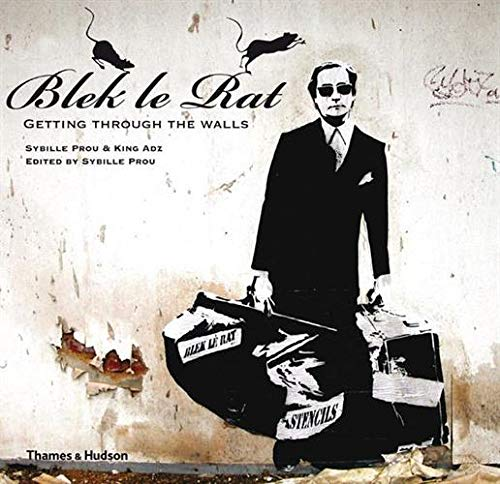 Blek le Rat: Getting Through the Walls by Sybille Prou
