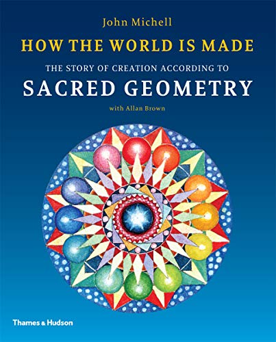 How the World Is Made: The Story of Creation According to Sacred Geometry by John Michell