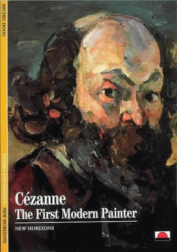 Cezanne: The First Modern Painter by Michel Hoog
