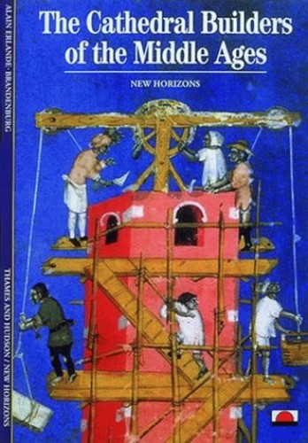 The Cathedral Builders of the Middle Ages by Alain Erlande-Brandenburg