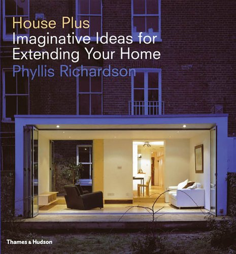 House Plus: Imaginative Ideas for Extending Your Home by Phyllis Richardson