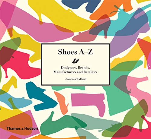 Shoes A-Z: Designers, Brands, Manufacturers and Retailers by Jonathan Walford