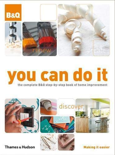 You Can Do it: The Complete B&Q Step-by-step Book of Home Improvement by Barnard