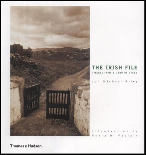 The Irish File: Images from a Land of Grace by Jon Michael Riley