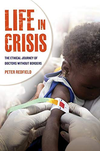 Life in Crisis: The Ethical Journey of Doctors without Borders by Peter Redfield